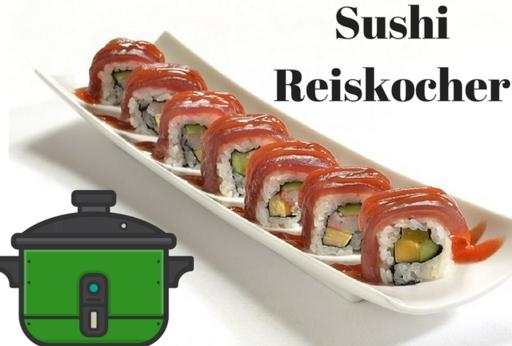 Die Welt der Sushi Reiskocher